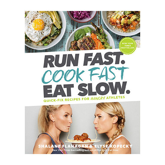Run Fast. Cook Fast. Eat Slow: Quick-Fix Recipes For Hangry Athletes