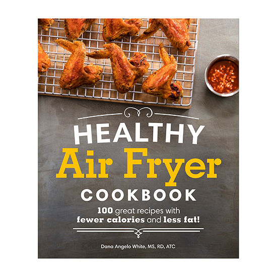 Healthy Air Fryer Cookbook: 100 Great Recipes With Fewer Calories And Less Fat!