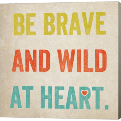 Be Brave Gallery Wrapped Canvas Wall Art On Deep Stretch Bars