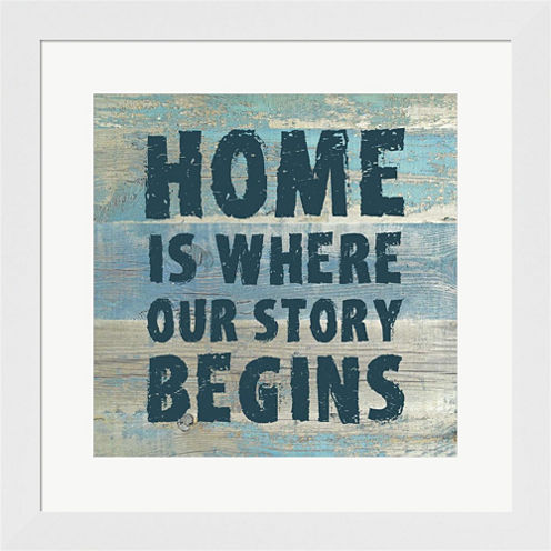 Home Is Where Our Story Begins Framed Print Wall Art