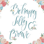 Be Happy Silly And Brave Sentiments + Sayings Print