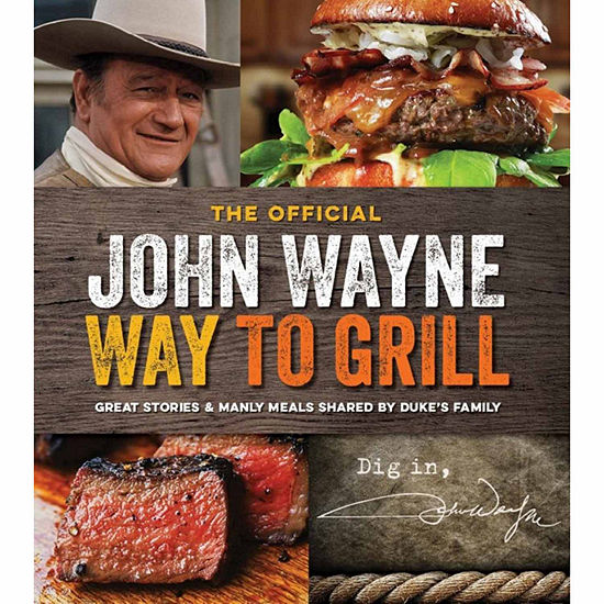 The Official John Wayne Way To Grill Great Stories Manly Meals Shared By Dukes Family