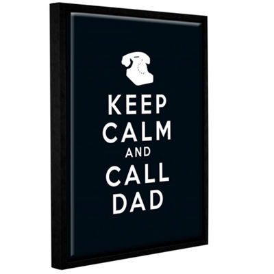 Brushstone Keep Calm And Call Dad Gallery WrappedFloater-Framed Canvas Wall Art