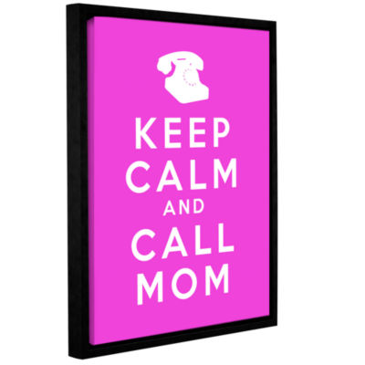 Brushstone Keep Calm And Call Mom Gallery WrappedFloater-Framed Canvas Wall Art