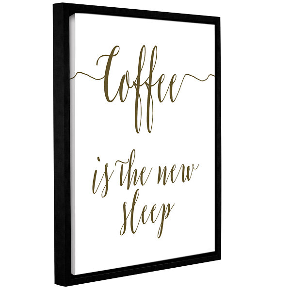 Brushstone Coffee Is The New Sleep Gallery WrappedFloater-Framed Canvas Wall Art