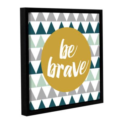Brushstone Be Brave Gallery Wrapped Floater-FramedCanvas
