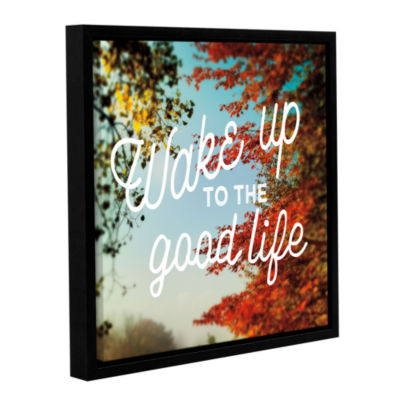 Brushstone Wake Up to The Good Life Gallery Wrapped Floater-Framed Canvas Wall Art