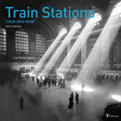 2018 Then and Now - Train Stations Wall Calendar