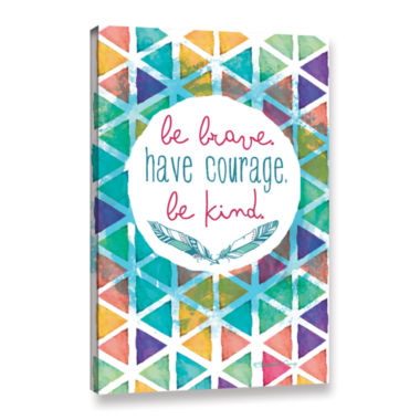Brushstone Be Brave Have Courage Be Kind Gallery Wrapped Canvas Wall Art