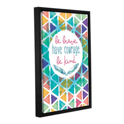 Brushstone Be Brave Have Courage Be Kind Gallery Wrapped Floater-Framed Canvas Wall Art