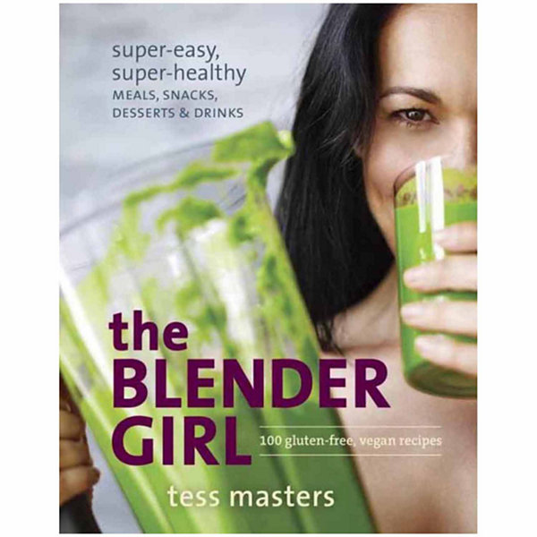 """The Blender Girl"" Super-Easy, Super-Healthy Meals, Snacks, Desserts & Drinks"