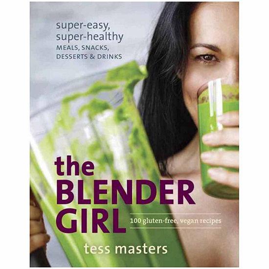 """""""The Blender Girl"""" Super-Easy, Super-Healthy Meals, Snacks, Desserts & Drinks"""