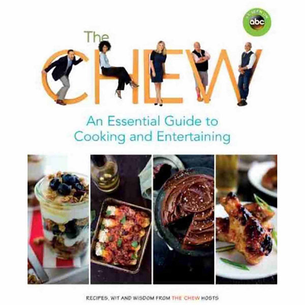 """The Chew"" An Essential Guide to Cooking & Entertaining"