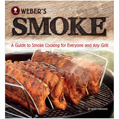 """Weber's Smoke"" A Guide To smoke Cooking for Everyone & Any Grill"
