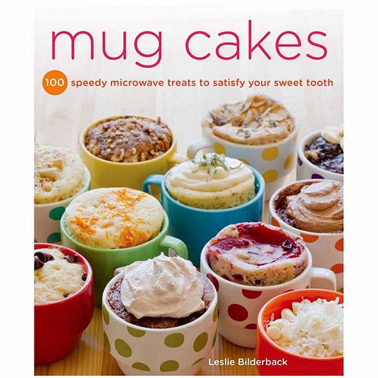 """Mug Cakes"" 100 Speedy Microwave Treats to Satisfy Your Sweet Tooth"