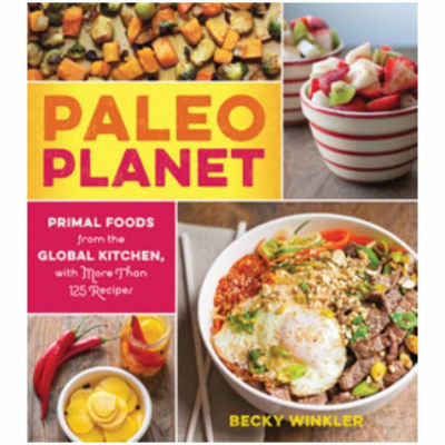 """Paleo Planet"" Primal Foods from The Global Kitchen"