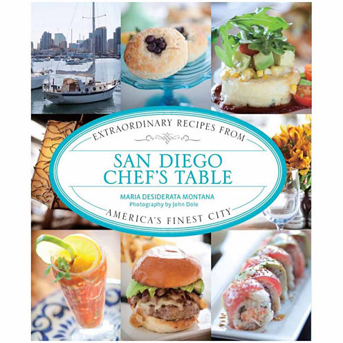 """San Diego Chef's Table"" Extraordinary Recipes From America's Finest City"