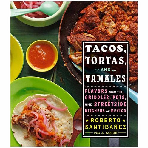 Tacos, Tortas, and Tamales By Roberto Santibañez