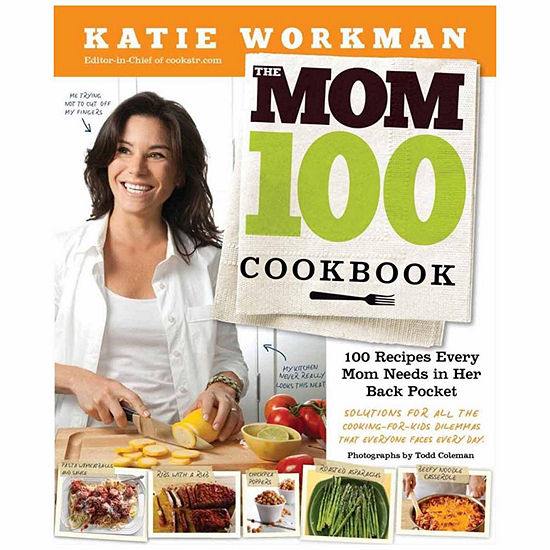 The Mom 100 Cookbook 100 Recipes Every Mom Needs In Her Back Pocket