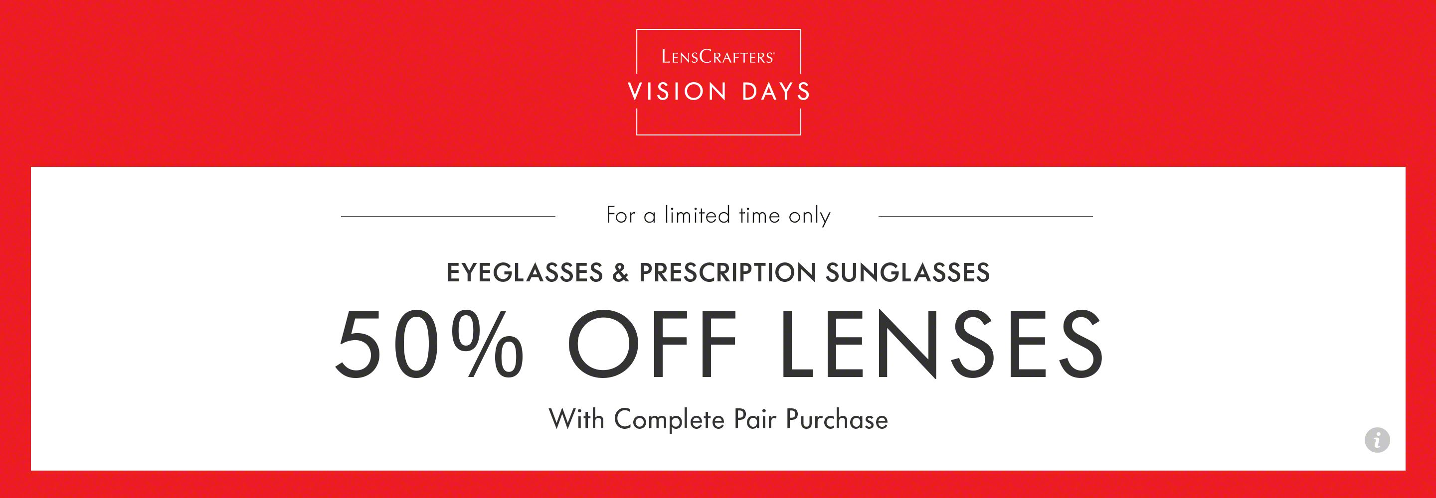 3b18b365f822 Save 50% off lenses with a purchase of a frame. Complete pair (frame and  lenses) purchase required. Cannot be combined with vision benefits, other  offers, ...