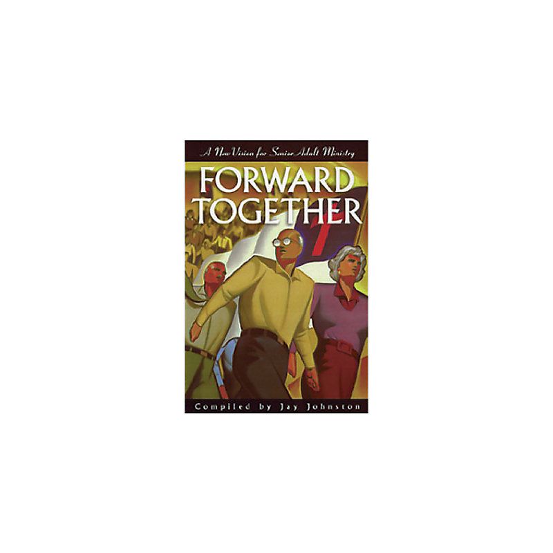 Forward Together: A New Vision for Senior Adult Ministry