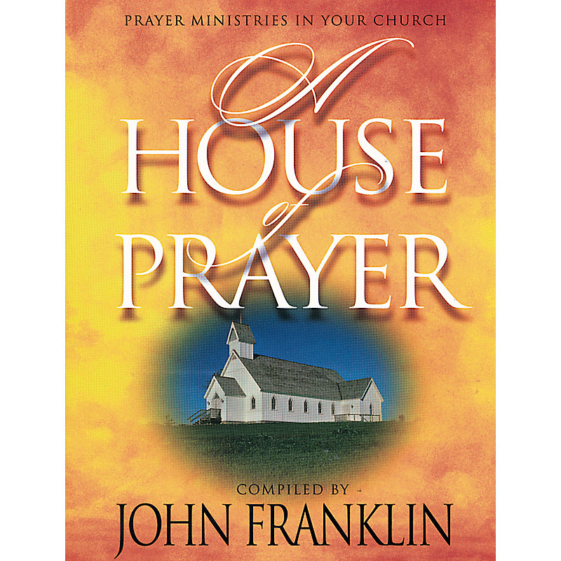 A House of Prayer: Prayer Ministries in Your Church