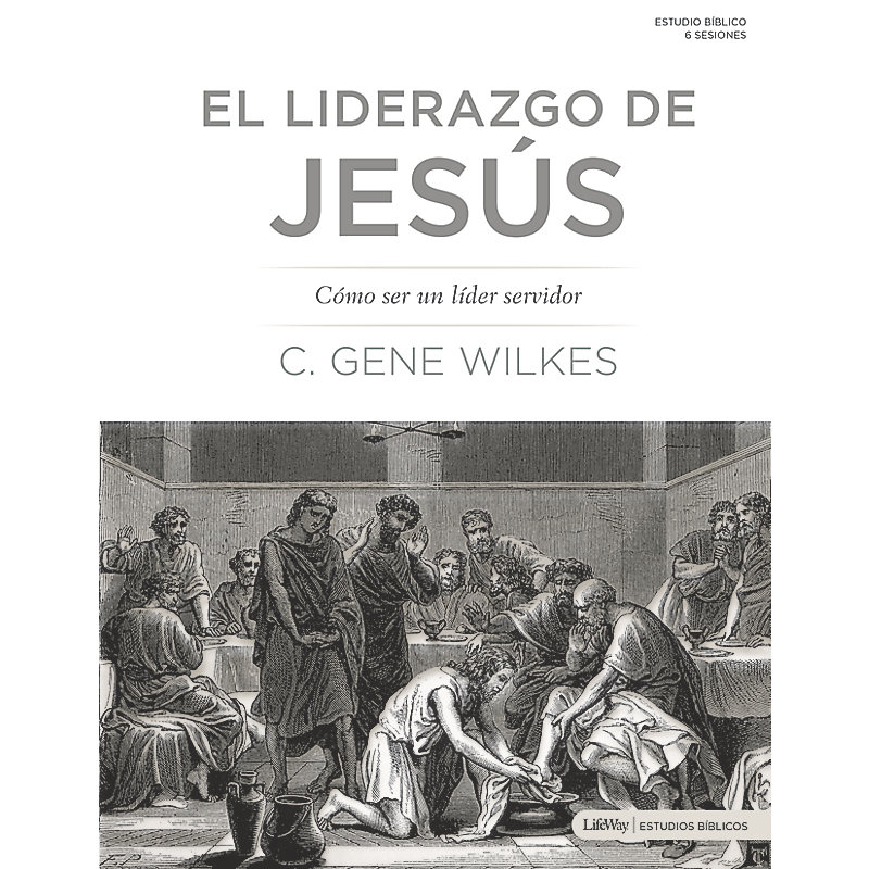 El liderazgo de Jesús: Cómo Ser un Líder Servidor