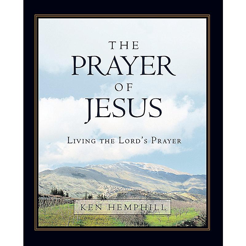 The Prayer of Jesus: Living the Lord's Prayer – Member Book