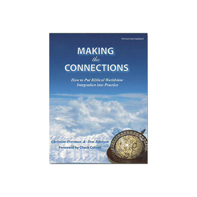 Making the Connections: How to Put Biblical Worldview Integration Into Practice - Manual