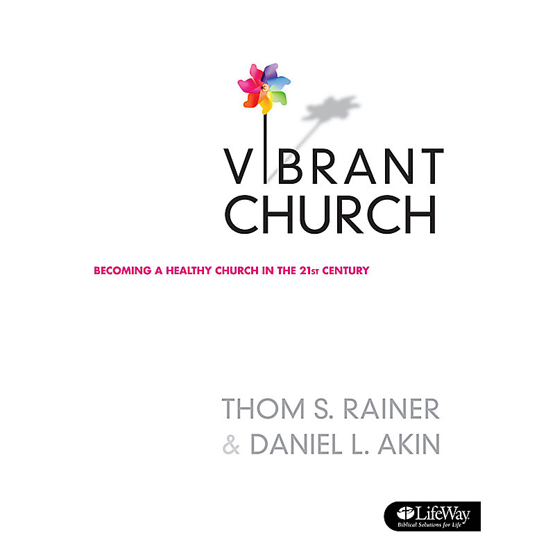 Vibrant Church: Becoming a Healthy Church in the 21st Century