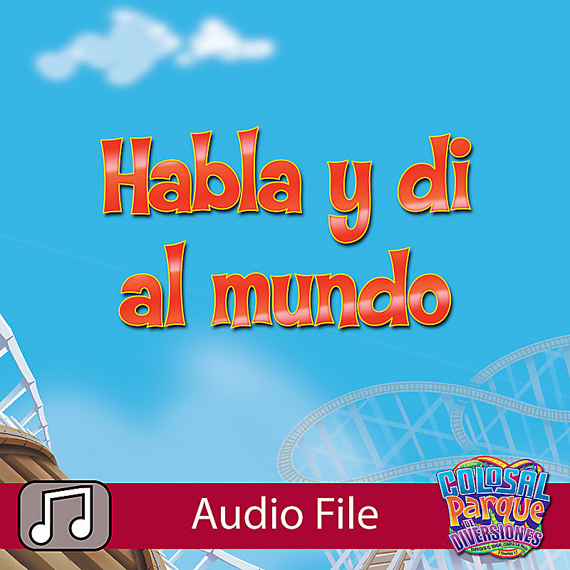 VBS 2013: Habla Y Di Al Mundo - Music Audio (Spanish)