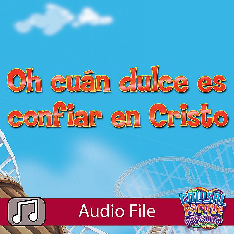 VBS 2013: Oh Cuan Dulce Es Confiar En Cristo - Music Audio (Spanish)