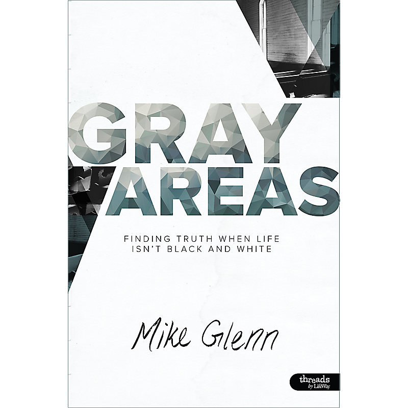 Gray Areas: Finding Truth When Life Isn't Black and White - Member Book