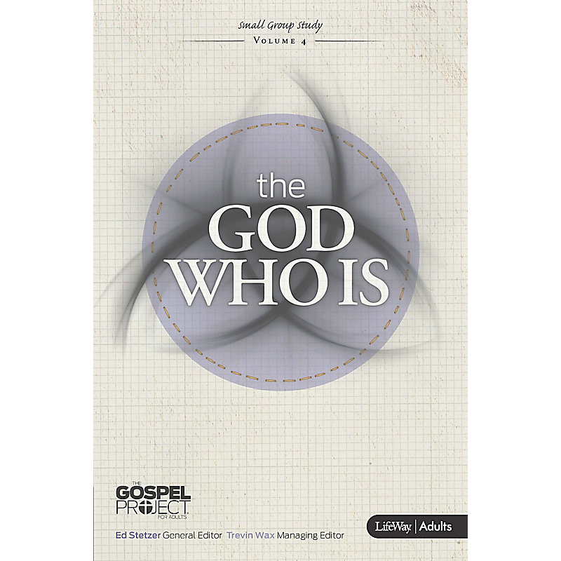 The Gospel Project for Adults: The God Who Is - eBook