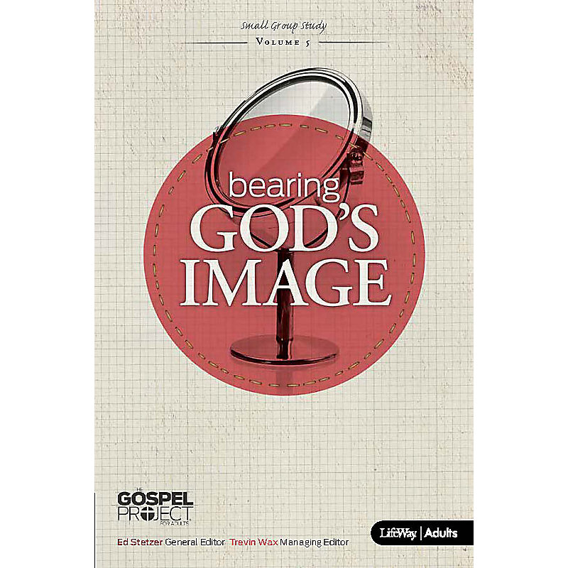 The Gospel Project for Adults: Bearing God's Image - eBook