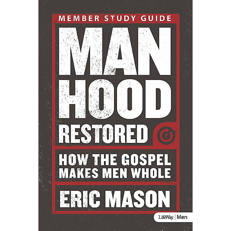 Manhood Restored: How the Gospel Makes Men Whole - Study Guide