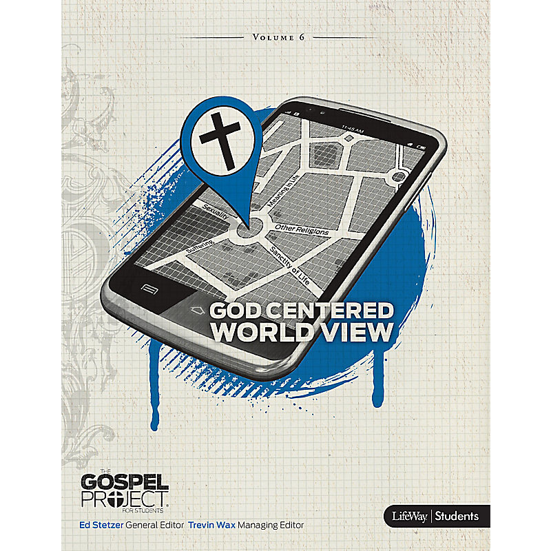 The Gospel Project for Students: A God Centered Worldview