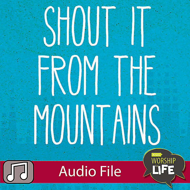LIfeWay Kids Worship: Shout It From The Mountains - Audio