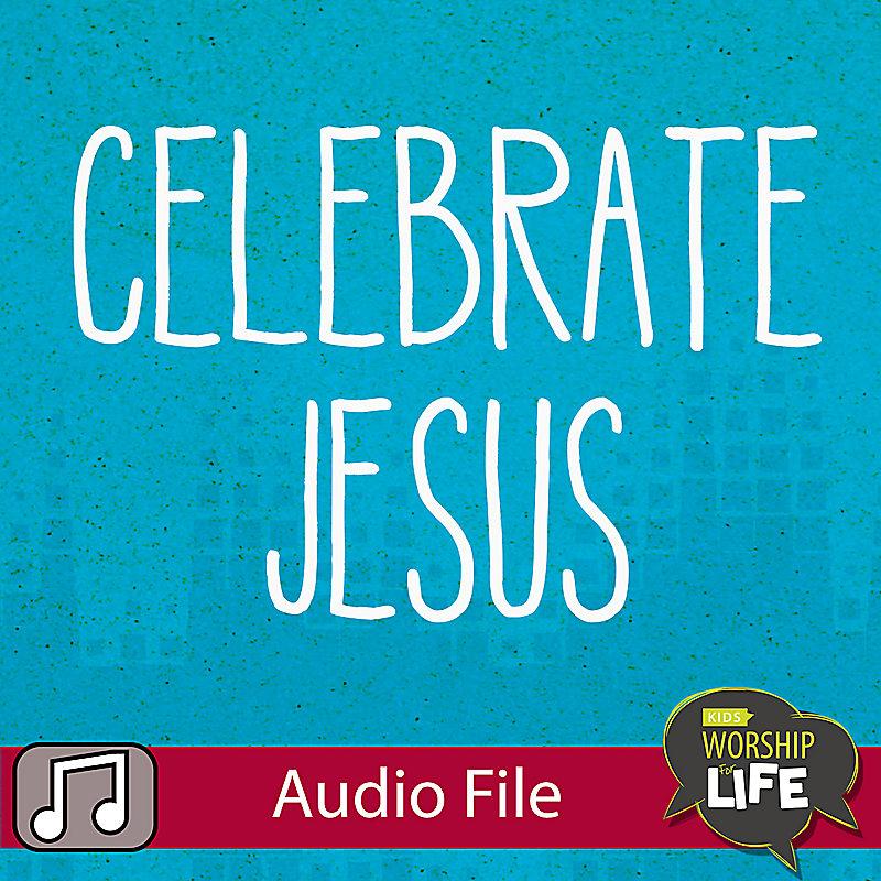 LIfeWay Kids Worship: Celebrate Jesus (TESTRICITY*) - Audio