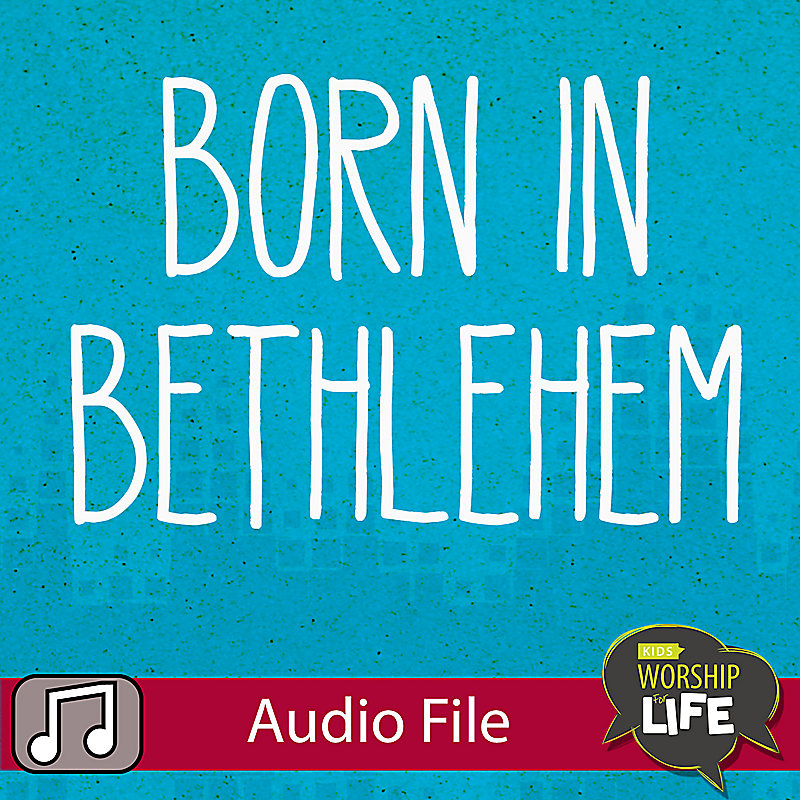 LIfeWay Kids Worship: Born In Bethlehem (No Kids) - Audio