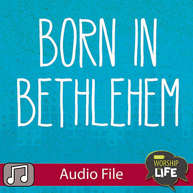 LIfeWay Kids Worship: Born In Bethlehem (No Kids) - Audio
