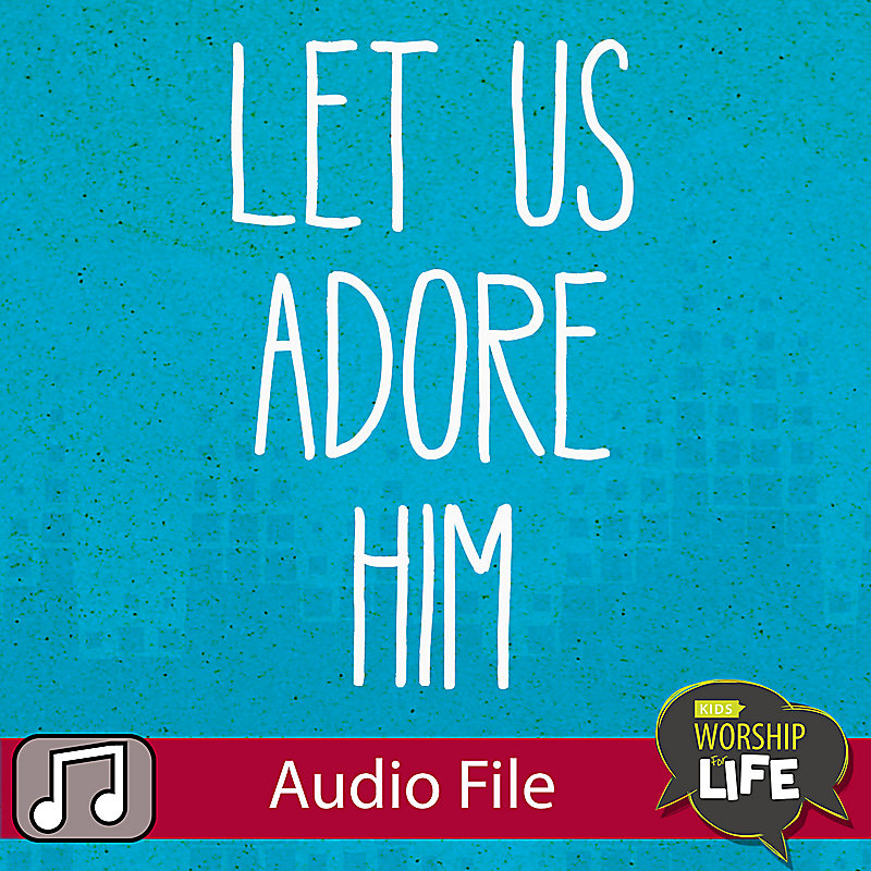 LIfeWay Kids Worship: Let Us Adore Him -Audio