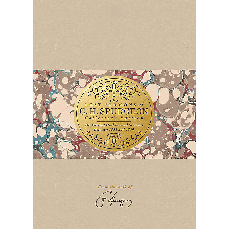 The Lost Sermons of C. H. Spurgeon Volume I — Collector's Edition
