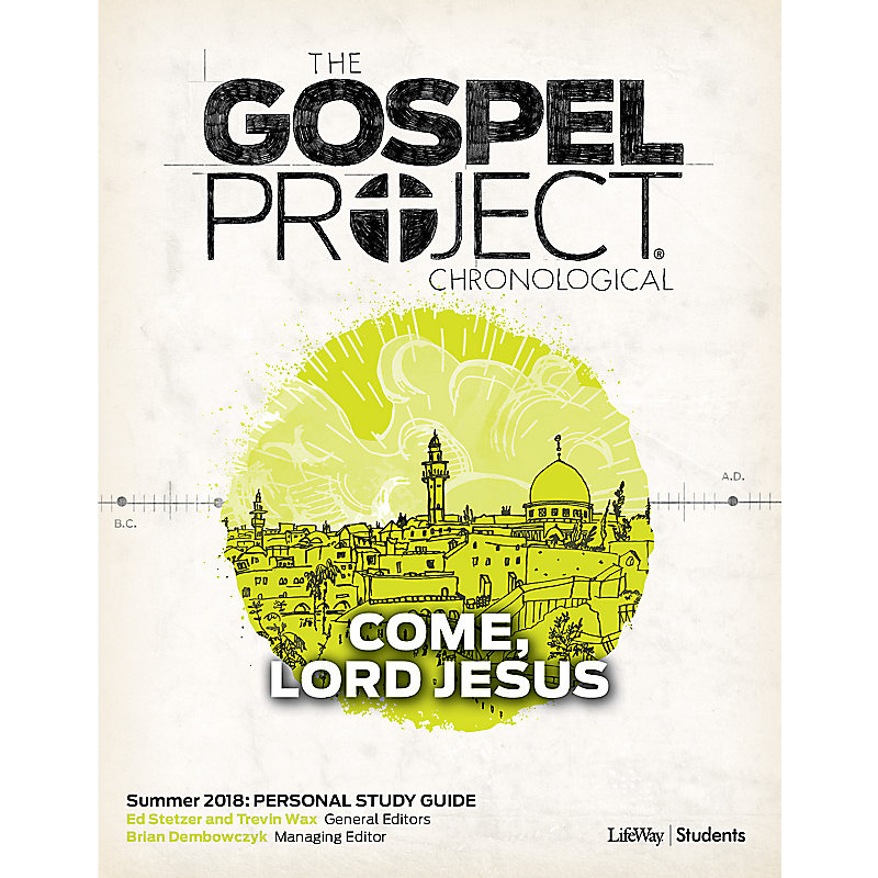 The Gospel Project for Students: Volume 12 - Come, Lord Jesus - Personal Study Guide - CSB - Summer 2018