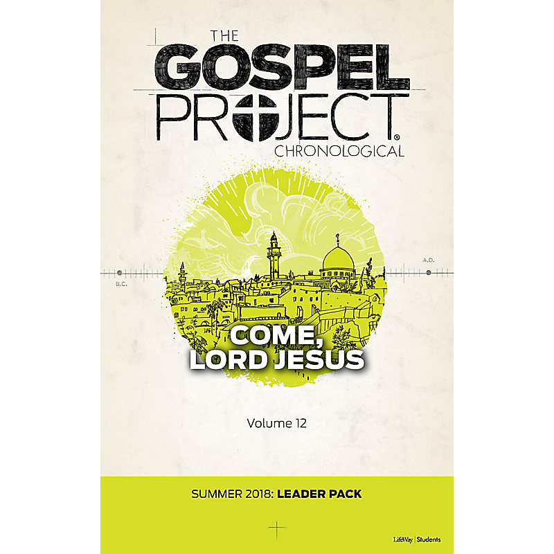 The Gospel Project for Students: Volume 12 - Come, Lord Jesus - Digital Leader Pack - Summer 2018