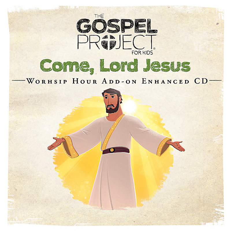 The Gospel Project for Kids: Kids Worship Hour Add-on Enhanced CD - Volume 12: Come, Lord Jesus