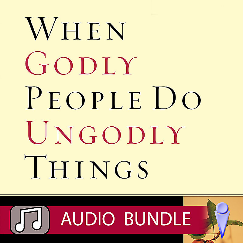 When Godly People Do Ungodly Things - Audio Bundle