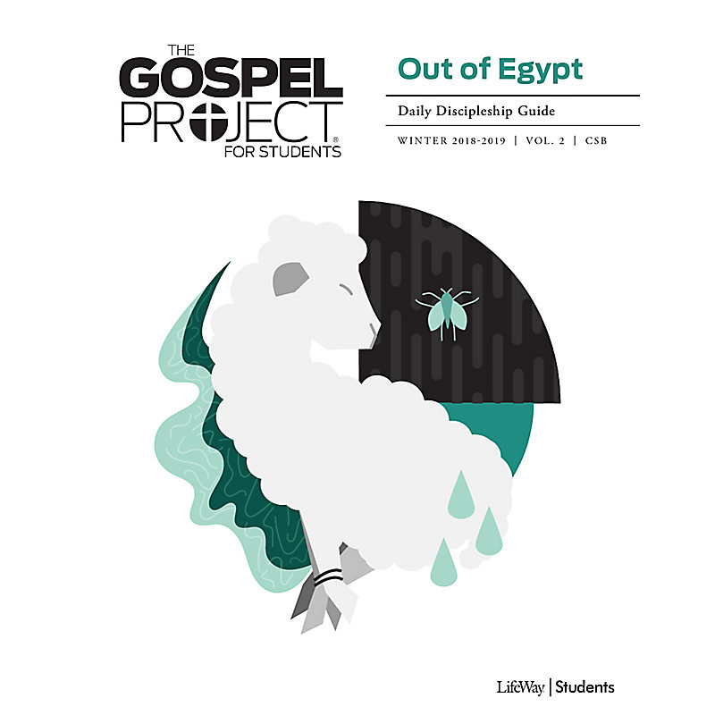 The Gospel Project for Students: Out of Egypt Volume 2 Daily Discipleship Guide Winter 2019 CSB
