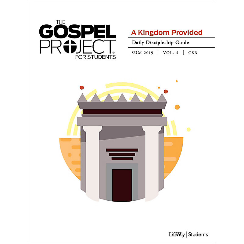 The Gospel Project for Students: A Kingdom Provided Volume 4 Daily Discipleship Guide Summer 2019 CSB
