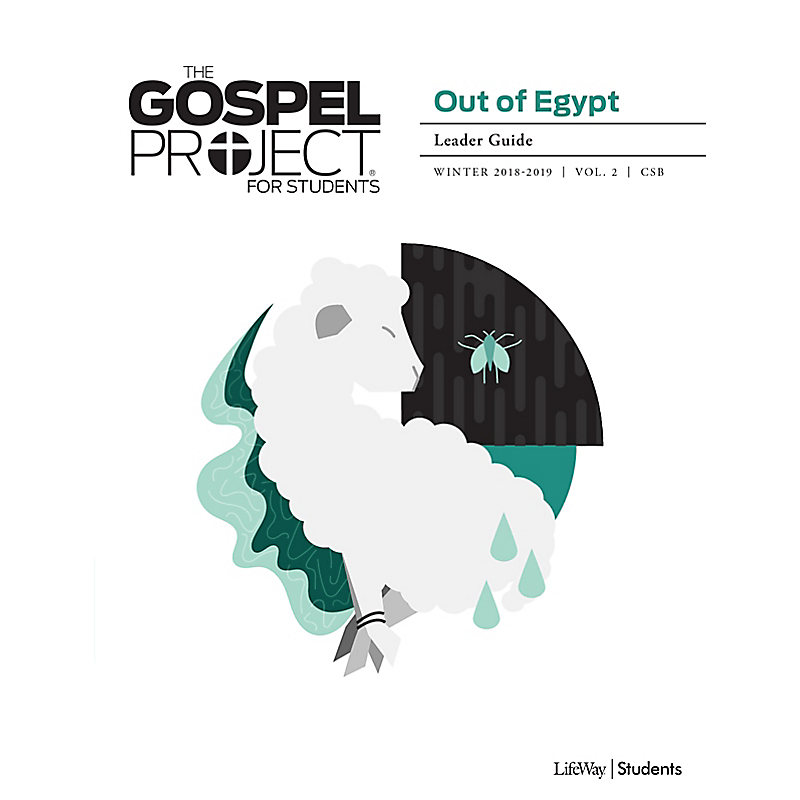 The Gospel Project for Students: Out of Egypt Volume 2 Leader Guide Winter 2019 CSB